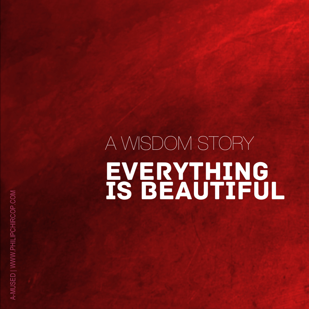 EVERYTHING IS BEAUTIFUL - WISDOM STORIES TO LIVE BY